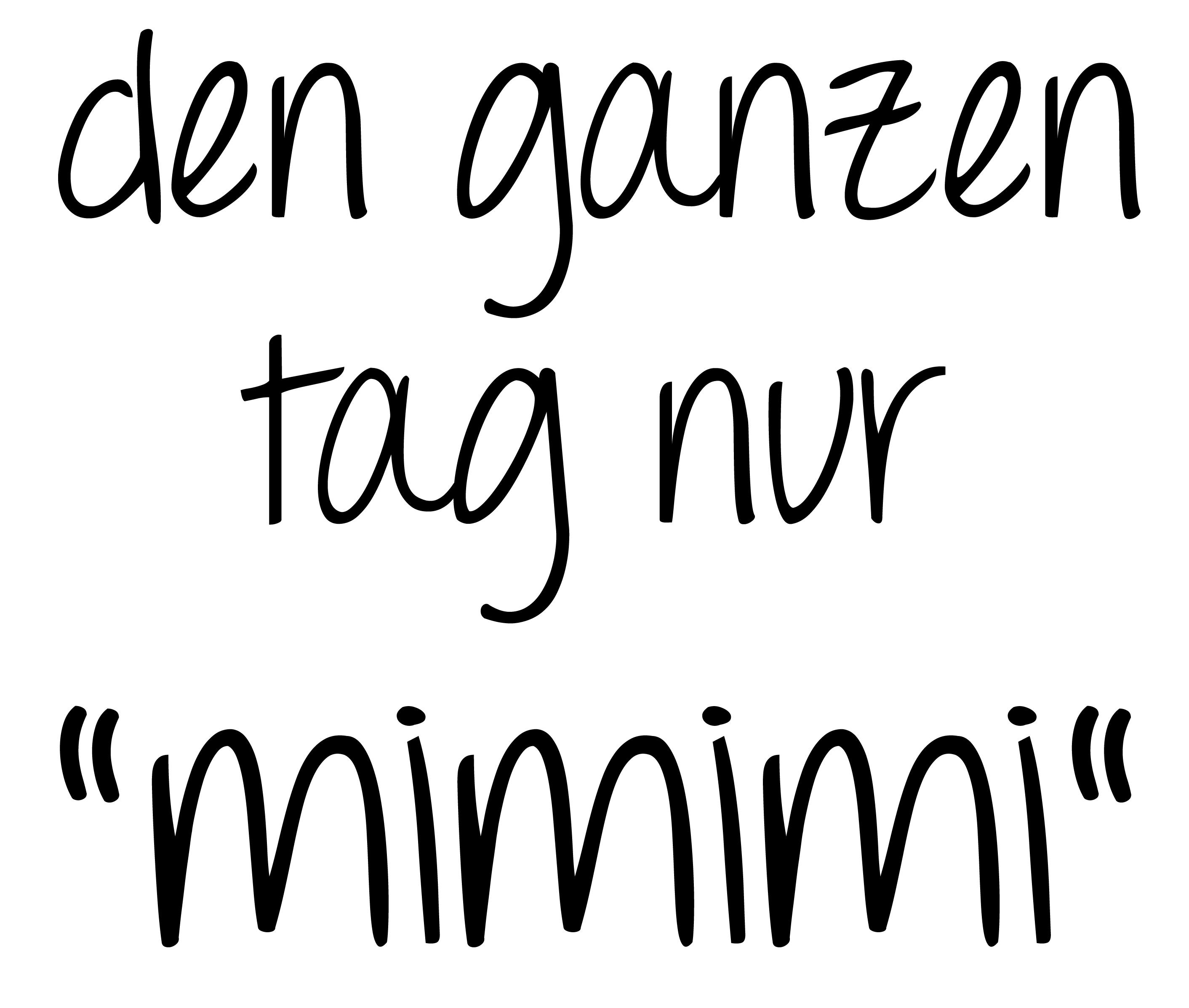 """Den Ganzen Tag Nur """"mimimi"""""""